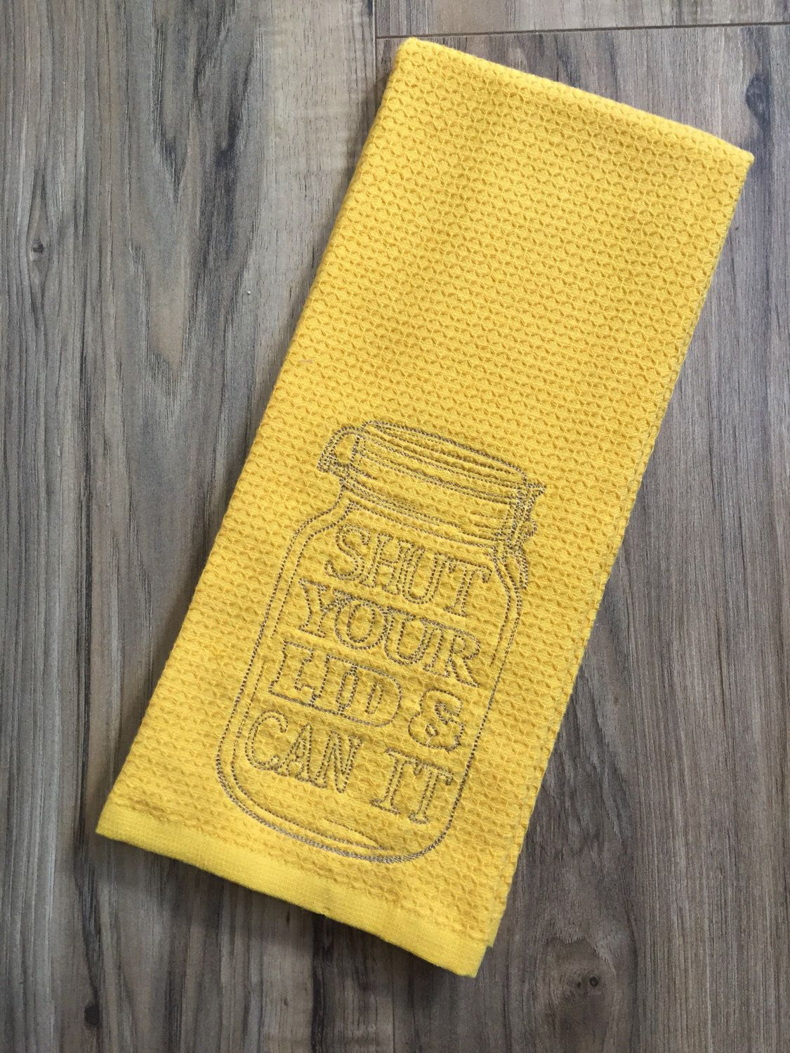 A personal favorite from my Etsy shop https://www.etsy.com/listing/466614720/funny-yellow-kitchen-hand-towel-shut
