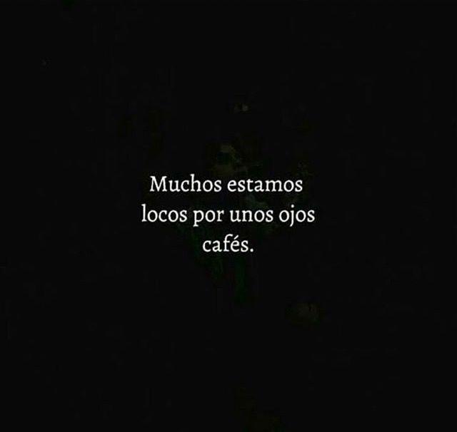 Unos Malditos Ojos Café Que Me Enamoran Y Me Hacen Temblar Cuando Me Miran Frases De Ojos Frases Bonitas Frases Cursis