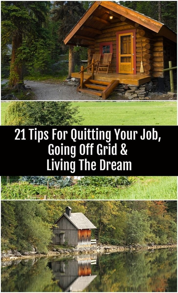 21 tips for quitting your job going off grid living the