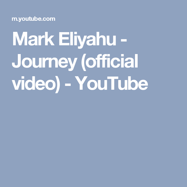 Mark Eliyahu Journey Official Video Youtube Marks Journey Video