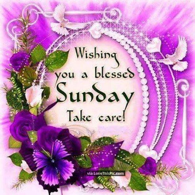 Wishing You A Blessed Sunday Take Care Blessed Sunday Sunday Greetings Have A Blessed Sunday