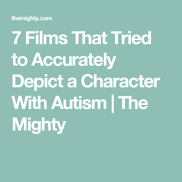 7 Films That Tried to Accurately Depict a Character With Autism | The Mighty