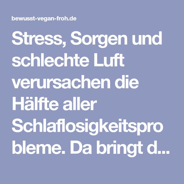 Stress, Sorgen und schlechte Luft verursachen die Hälfte ...