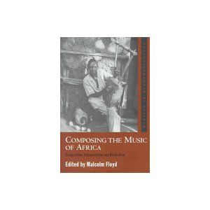 Composing The Music Of Africa Composition Interpretation And Realisation By Malcolm Floyd Compose Music Interpretation
