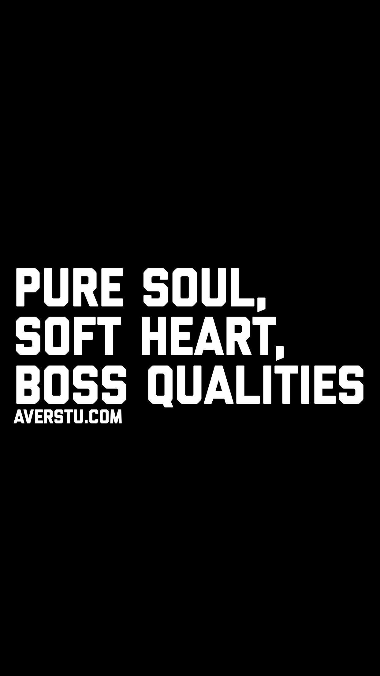 Pure Soul Soft Heart Boss Qualities Soul Quotes Badass