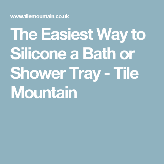 The Easiest Way To Silicone A Bath Or Shower Tray   Tile Mountain
