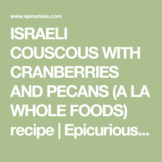 Israeli Couscous With Cranberries And Pecans A La Whole Foods Recipe Whole Food Recipes Couscous Recipes