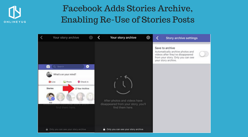 Facebook Adds Stories Archive, Enabling Re-Use of Stories