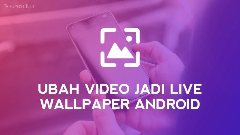Cara Mengubah Video Menjadi Live Wallpaper Di Hp Android Tahupost Papan Aplikasi