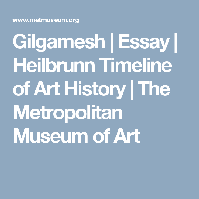 Web Content Writers Gilgamesh  Essay  Heilbrunn Timeline Of Art History  The Metropolitan  Museum Of Art A Modest Proposal Essay also Interesting Essay Topics For High School Students Gilgamesh  Ias   Pinterest  Art Art Essay And Metropolitan Museum How To Write A Thesis Essay