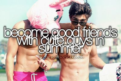 Become good friends with cute guys in summer. Yeahh