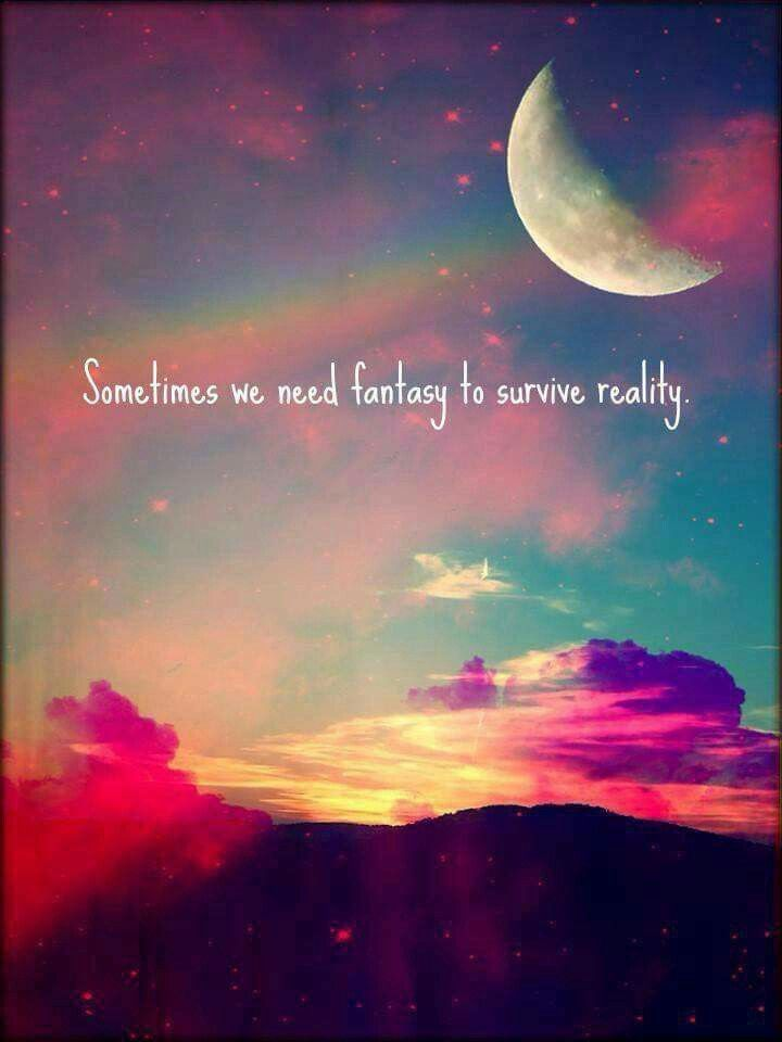 Sometimes We Need Fantasy To Survive Reality Famous Love Quotes Picture Quotes Young And Beautiful