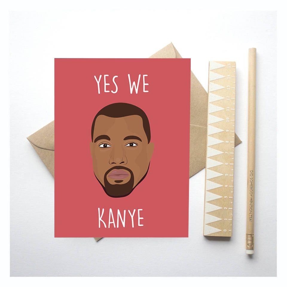 Yes We Kanye Kanye West Greeting Card Kanye Birthday Etsy Birthday Cards Greeting Cards Cards