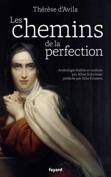 La editorial francesa Fayard acaba de publicar Les chemins de la perfection, caminos de perfección, antología de textos de Santa Teresa de Jesús, que ha seleccionado y traducido la escritora y traductora francesa Aline Schulman.