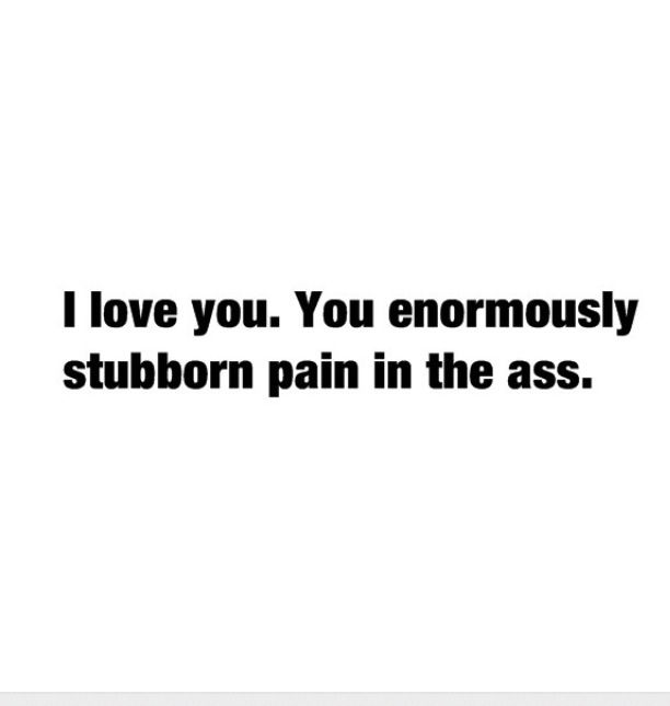 Love You Even If Your A Pain Quotes Quotes Love Quotes Love
