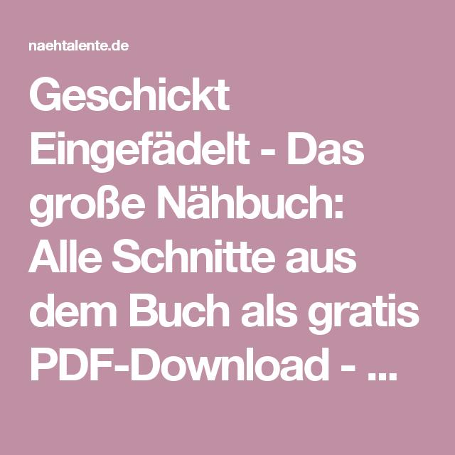 Geschickt Eingefädelt - Das große Nähbuch: Alle Schnitte aus dem ...