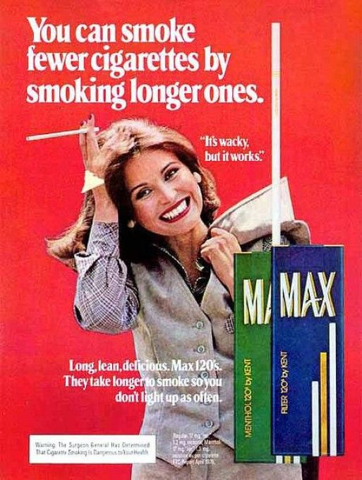 """You can smoke fewer cigarettes by smoking longer ones. It's wacky, but it works. ... Max."""