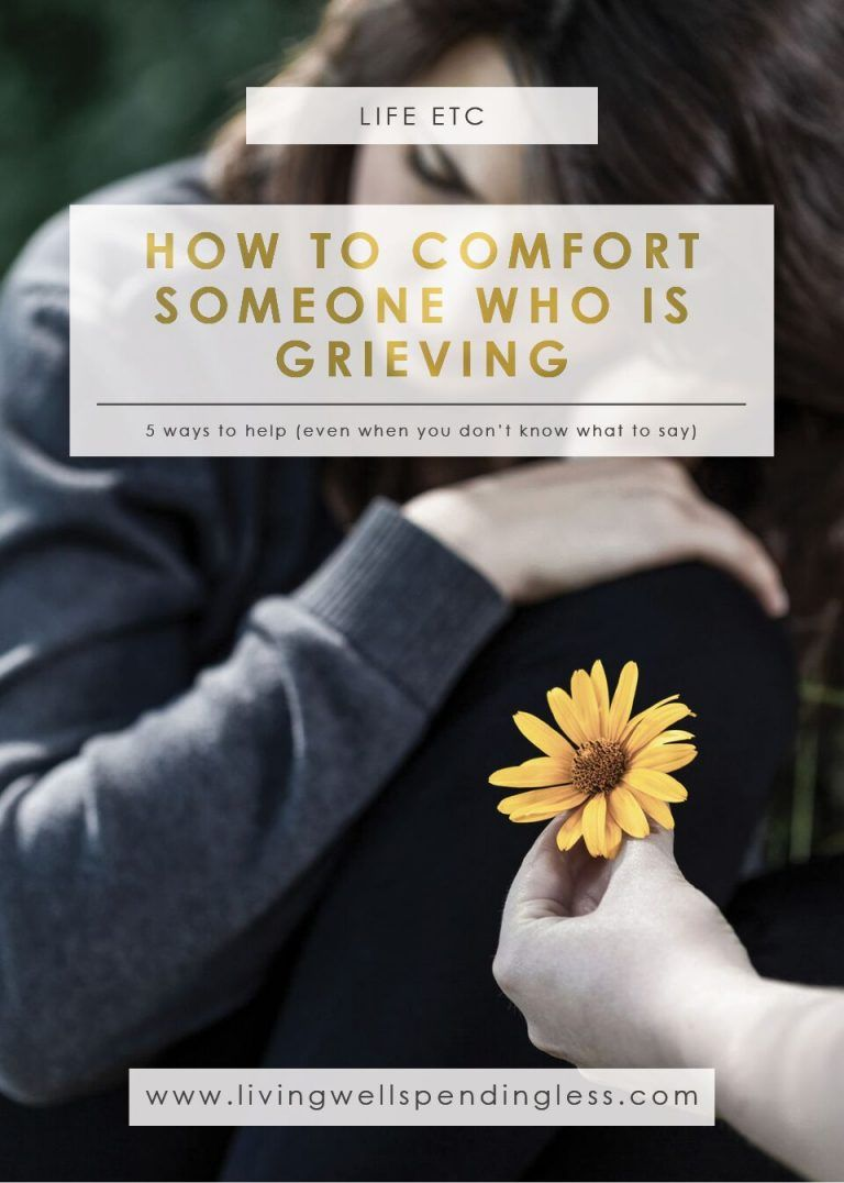 5 Ways to Comfort Someone Who is Grieving Grieving