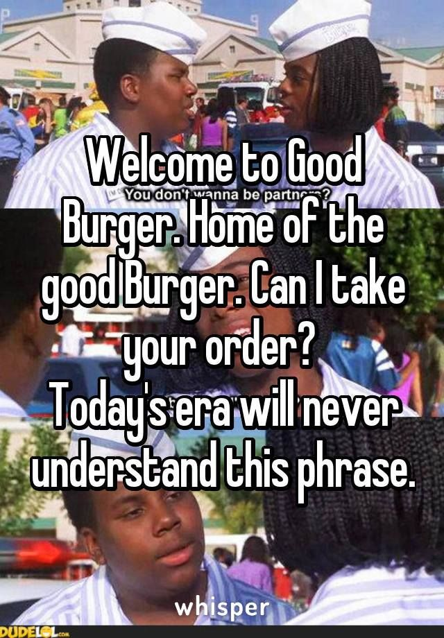 Pin By Laniya T On My Board Welcome To Good Burger Funny Quotes Make Me Laugh