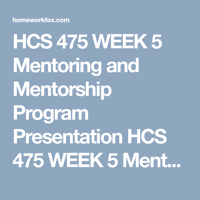 HCS 475 WEEK 5 Mentoring and Mentorship Program ...