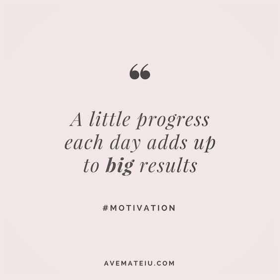 A little progress each day adds up to big results. Quote 4 | Ave Mateiu