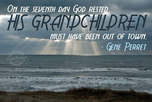 grandchildren quotes | ... seventh day God rested. His grandchildren must have been out of town #grandchildrenquotes grandchildren quotes | ... seventh day God rested. His grandchildren must have been out of town #grandchildrenquotes grandchildren quotes | ... seventh day God rested. His grandchildren must have been out of town #grandchildrenquotes grandchildren quotes | ... seventh day God rested. His grandchildren must have been out of town #grandchildrenquotes grandchildren quotes | ... seven #grandchildrenquotes