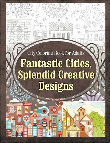 AmazonSmile City Coloring Book For Adults Fantastic Cities Splendid Creative Designs