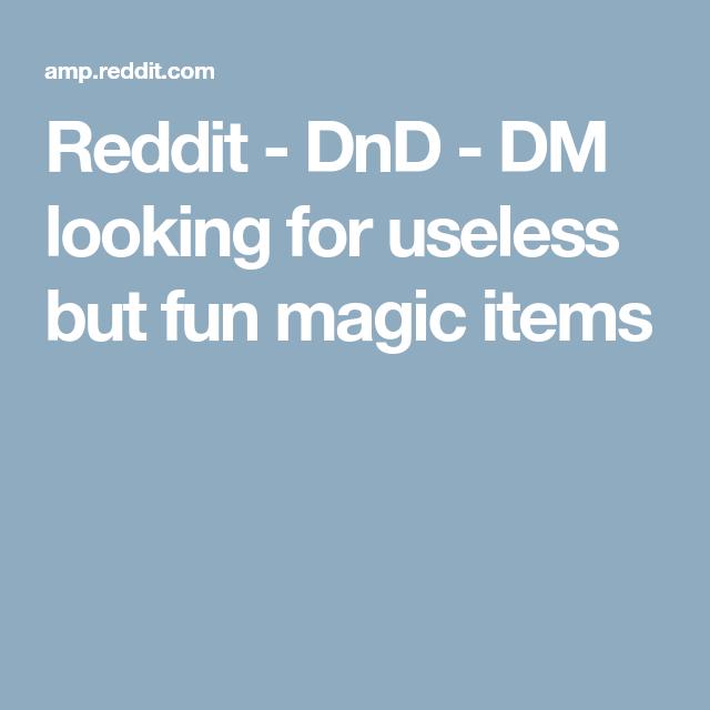 Reddit - DnD - DM looking for useless but fun magic items | D&D
