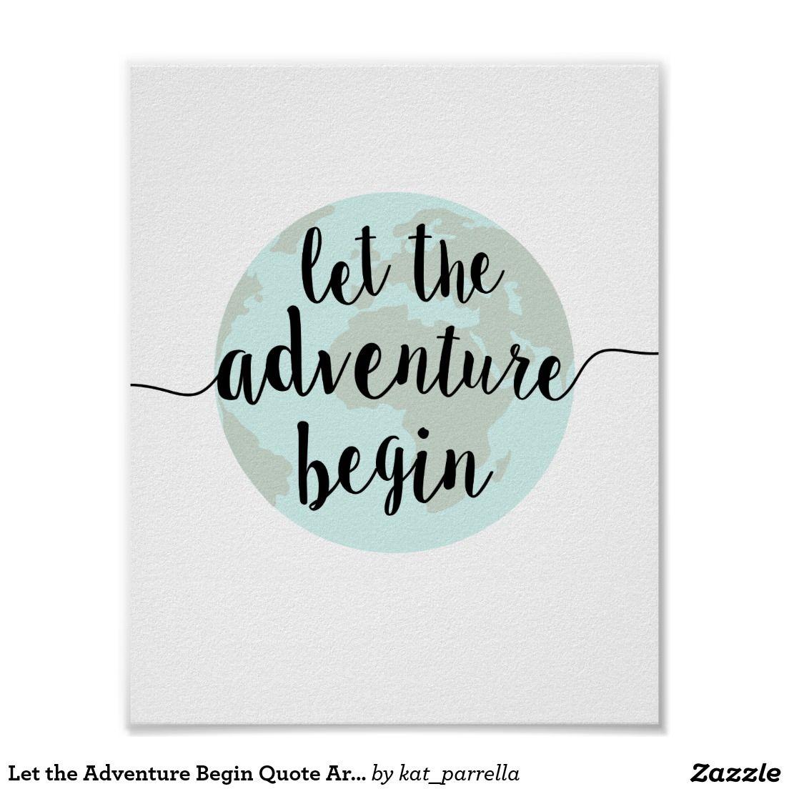 Let The Adventure Begin Quote Art Print Zazzlecom Posters