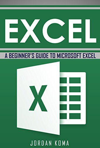 EXCEL A Beginner\u0027s Guide to Microsoft Excel (Excel, Microsoft Excel - free spreadsheet application for windows 10
