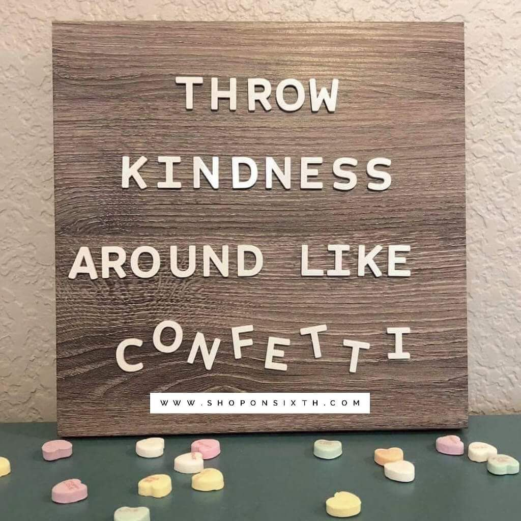 THROW KINDNESS AROUND LIKE CONFETTI #shoponsixth #agnesanddora #kindness #kindnessquotes #motivational #inspirational #funquotes