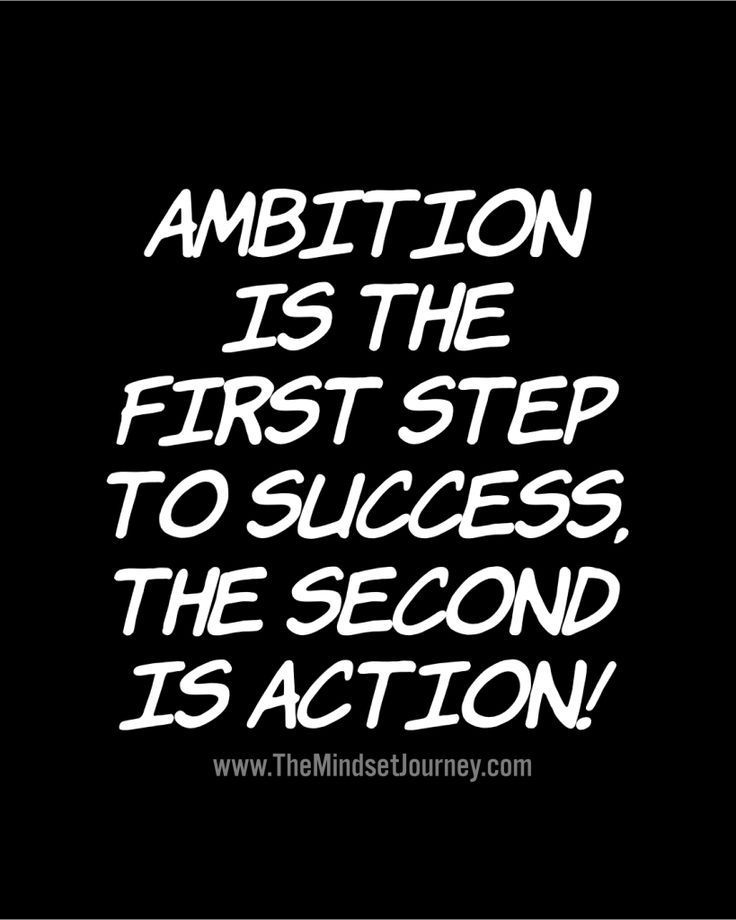 Ambition is the first step to success  The second is action