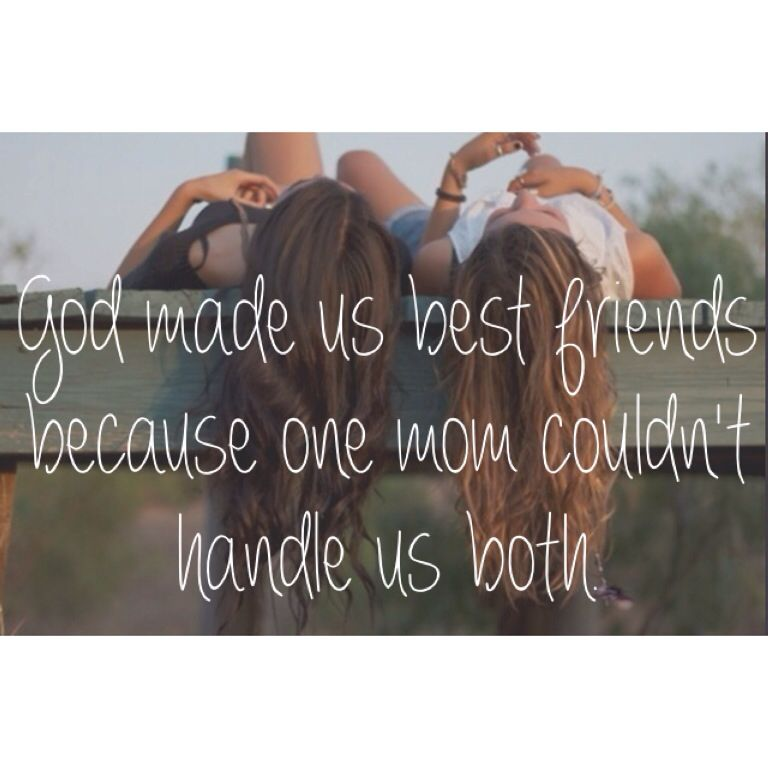 God Made Us Best Friends Because One Couldnt Handle Us Both