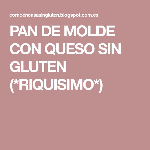 PAN DE MOLDE CON QUESO SIN GLUTEN (*RIQUISIMO*)