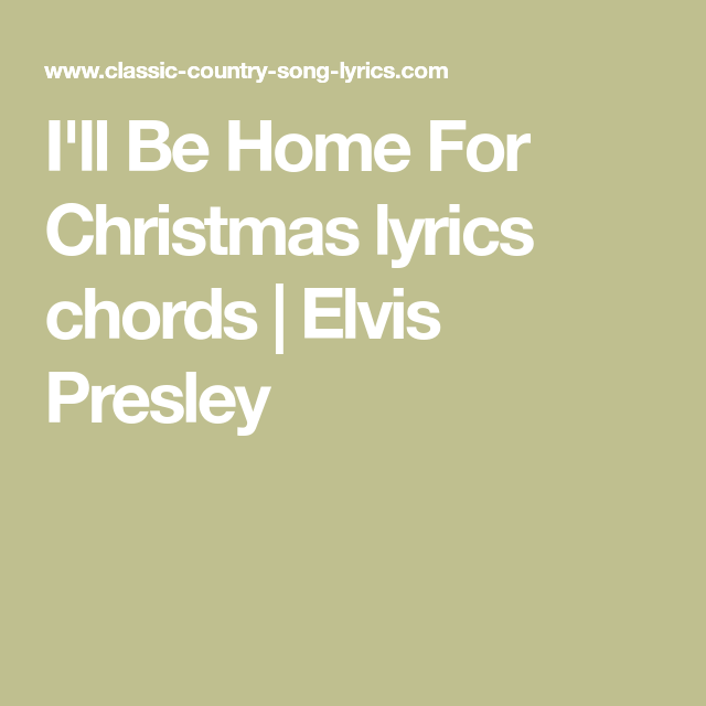 Ill Be Home For Christmas Chords.I Ll Be Home For Christmas Lyrics Chords Elvis Presley