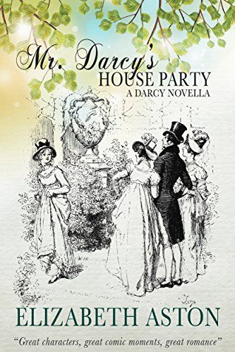 Mr  Darcy's House Party, by Elizabeth Aston   ^JAFF Galore