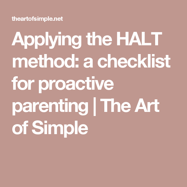 Applying the HALT method: a checklist for proactive parenting | The Art of Simple