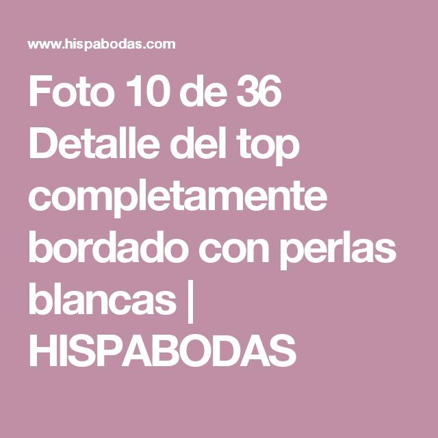 Foto 10 de 36 Detalle del top completamente bordado con perlas blancas | HISPABODAS