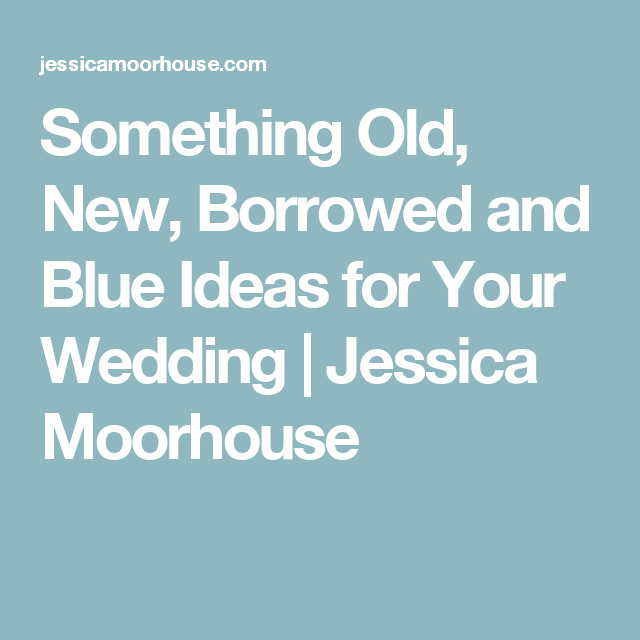 Something Old, New, Borrowed And Blue Ideas For Your