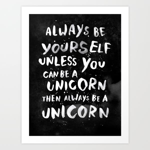 Always be yourself. Unless you can be a unicorn. by WEAREYAWN inspirational quote word art print motivational poster black white motivationmonday minimalist shabby chic fashion inspo typographic wall decor