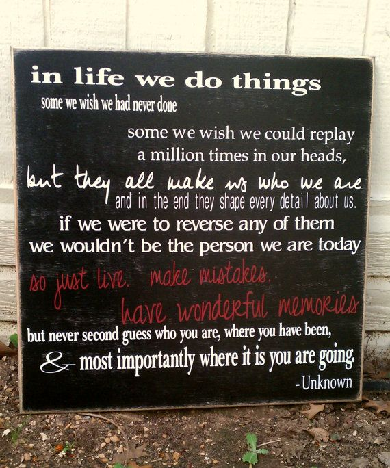 18x18 sign in life we do things some we wish we had never done 18x18 sign in life we do things some we wish we had never done some we wish we could replay a million times in our heads but they all make us who altavistaventures Images