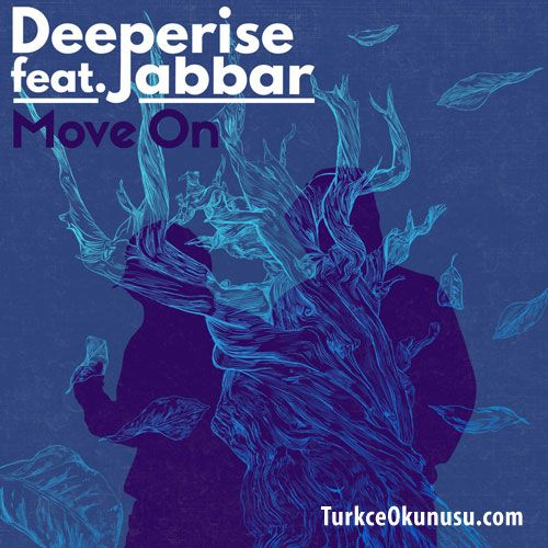 Deeperise Move On Sozleri Turkce Okunusu Turkce Okunusu Turkce Sarkilar