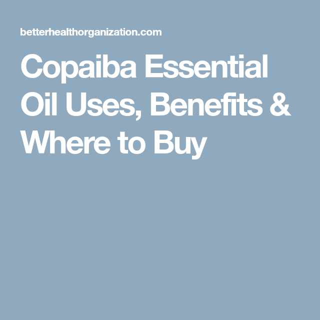 Copaiba Essential Oil Uses, Benefits & Where to Buy