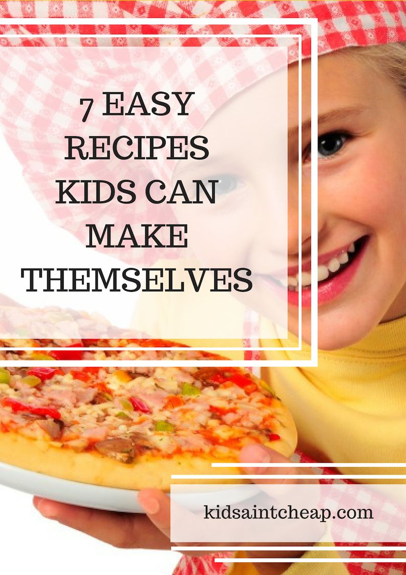 7 Easy Recipes Kids Can Make Themselves