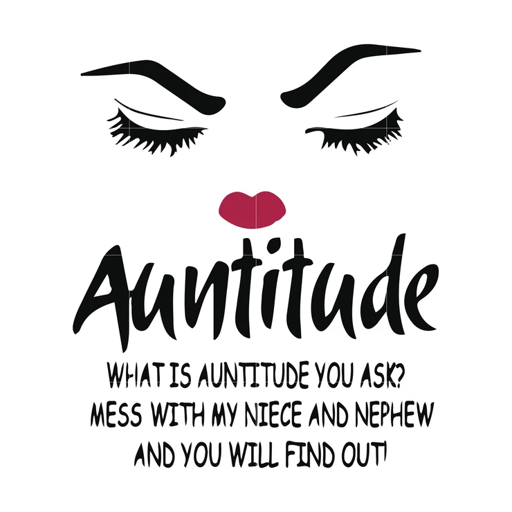 Auntitude What Is Auntitude You Ask Mess With My Niece And Nephew And You Will Find Out Svg Dxf Eps Png Digital File Niece Quotes Niece Quotes From Aunt Aunt Quotes Funny