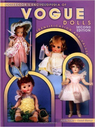 Collector's Encyclopedia of Vogue Dolls, Indentification and Values, 2nd Edition: Judith Izen, Carol June Stover: 9781574324006: Amazon.com: Books