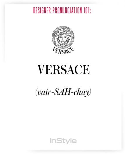 How to Pronounce Designers' Names to Prep for Fashion Week - Versace from #InStyle