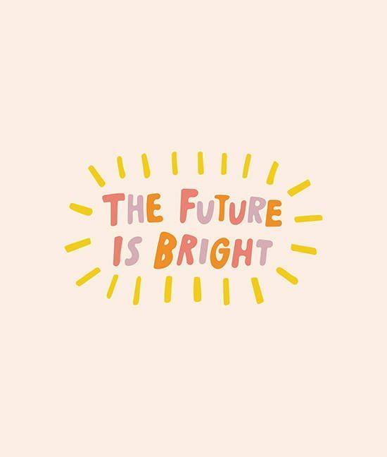 the future is BRIGHT say whatttt Pinterest More