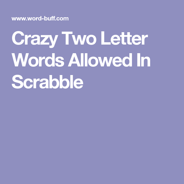 Crazy Two Letter Words Allowed In Scrabble  Scrabble Words