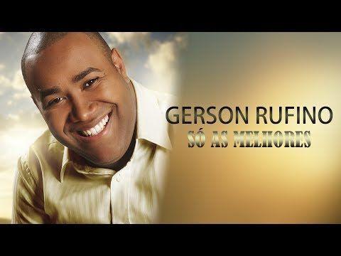Gerson Rufino Selecao Das Melhores Musicas Youtube Com
